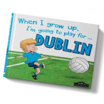 GAA When I Grow Up, I'm Going To Play Football For Dublin