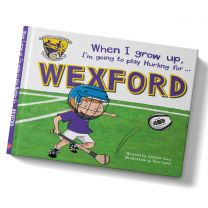 GAA When I Grow Up, I'm Going To Play Hurling For Wexford